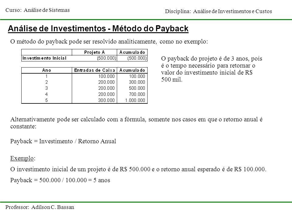 Curso: Análise de Sistemas Disciplina: Análise de Investimentos e Custos Professor: Adilson C. Bassan Análise de Investimentos - Método do Payback O m