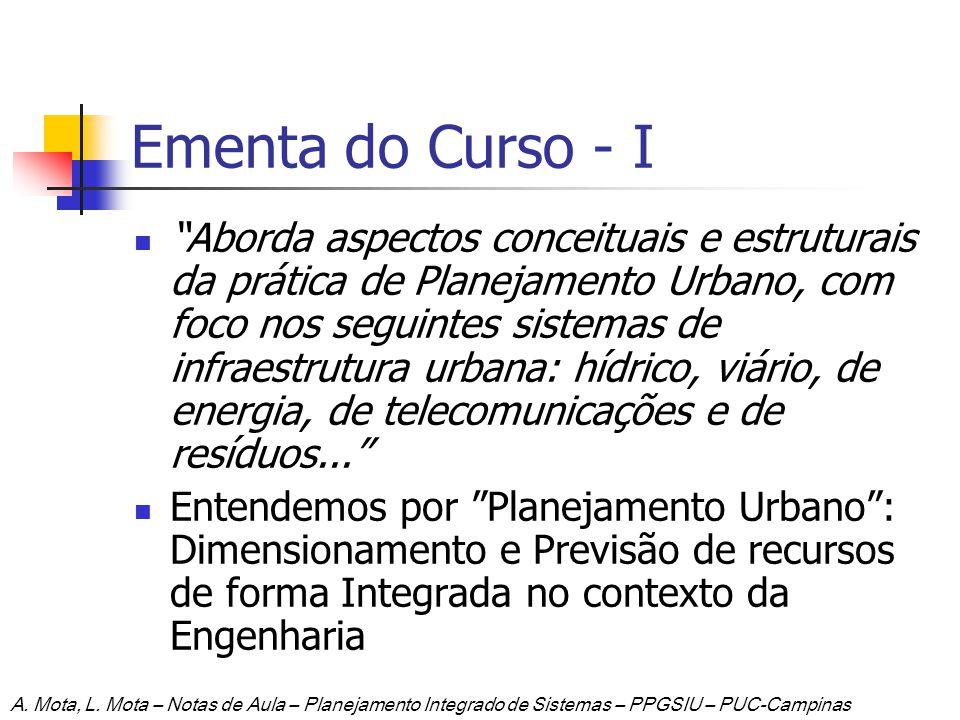 Ementa do Curso - I Aborda aspectos conceituais e estruturais da prática de Planejamento Urbano, com foco nos seguintes sistemas de infraestrutura urb