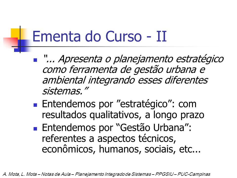 Ementa do Curso - II... Apresenta o planejamento estratégico como ferramenta de gestão urbana e ambiental integrando esses diferentes sistemas. Entend
