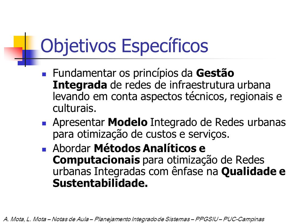 Objetivos Específicos Fundamentar os princípios da Gestão Integrada de redes de infraestrutura urbana levando em conta aspectos técnicos, regionais e