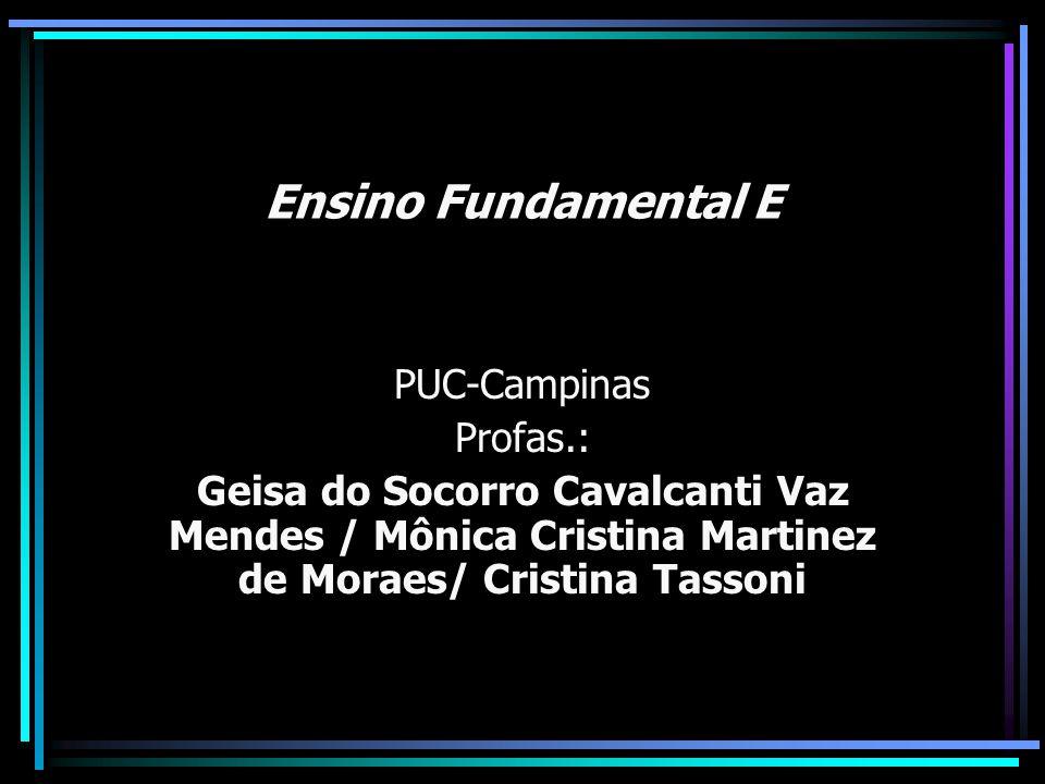 Ensino Fundamental E PUC-Campinas Profas.: Geisa do Socorro Cavalcanti Vaz Mendes / Mônica Cristina Martinez de Moraes/ Cristina Tassoni
