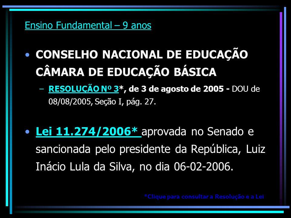 Ensino Fundamental – 9 anos CONSELHO NACIONAL DE EDUCAÇÃO CÂMARA DE EDUCAÇÃO BÁSICA –RESOLUÇÃO Nº 3*, de 3 de agosto de 2005 - DOU de 08/08/2005, Seçã