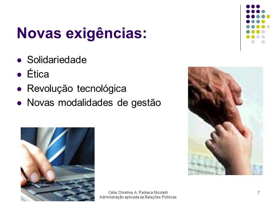 Célia Christina A. Padreca Nicoletti Administração aplicada as Relações Públicas 7 Novas exigências: Solidariedade Ética Revolução tecnológica Novas m