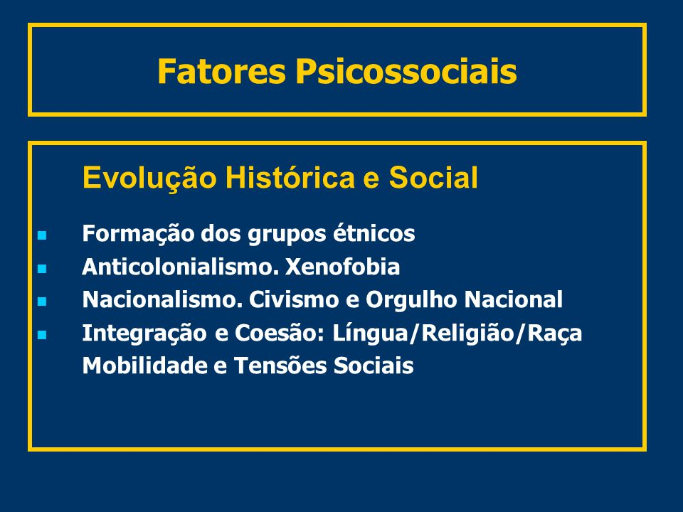 Fatores Psicossociais Evolução Histórica e Social Formação dos grupos étnicos Anticolonialismo.