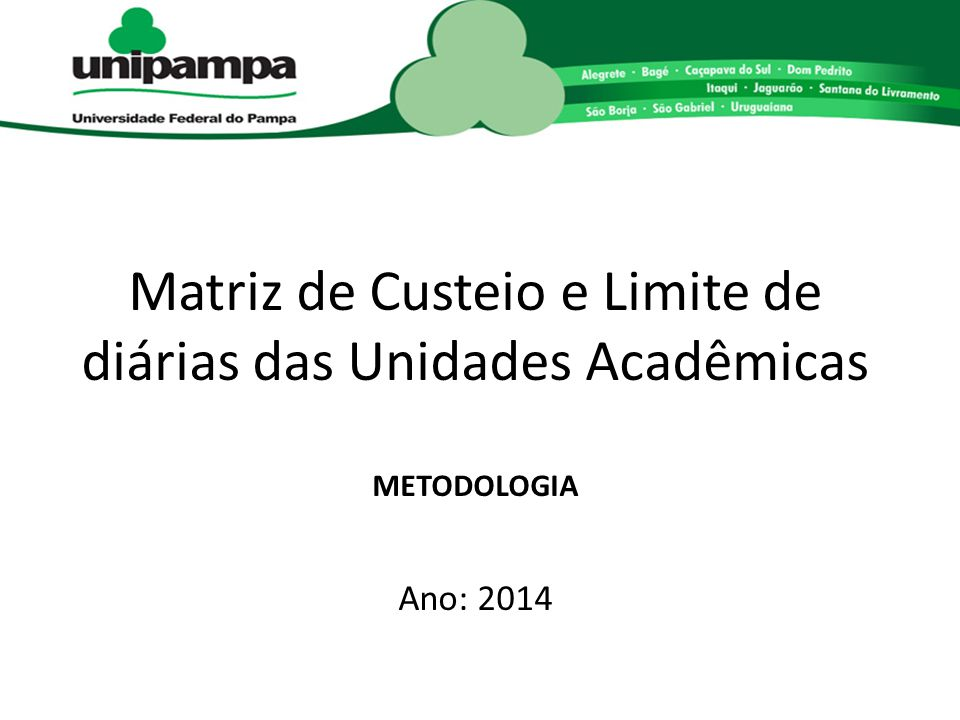Matriz de Custeio e Limite de diárias das Unidades Acadêmicas METODOLOGIA Ano: 2014