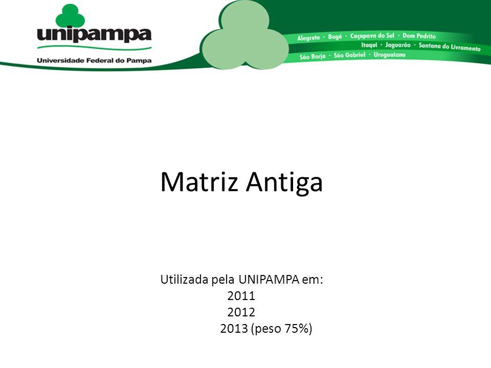 Matriz Antiga Utilizada pela UNIPAMPA em: 2011 2012 2013 (peso 75%)