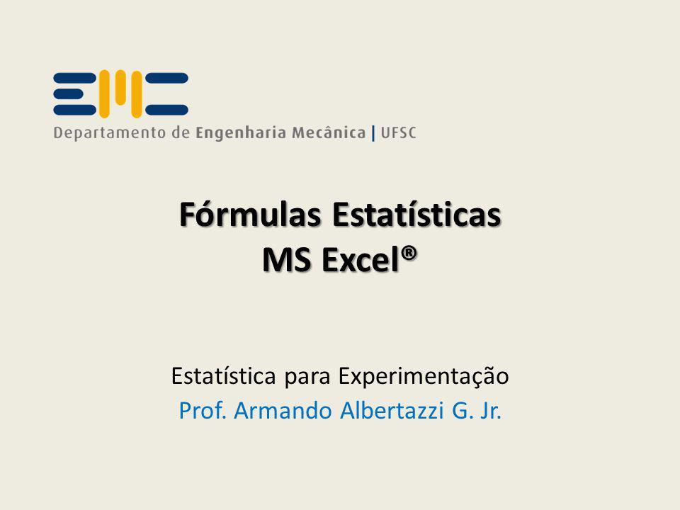 Fórmulas Estatísticas MS Excel® Estatística para Experimentação Prof. Armando Albertazzi G. Jr.