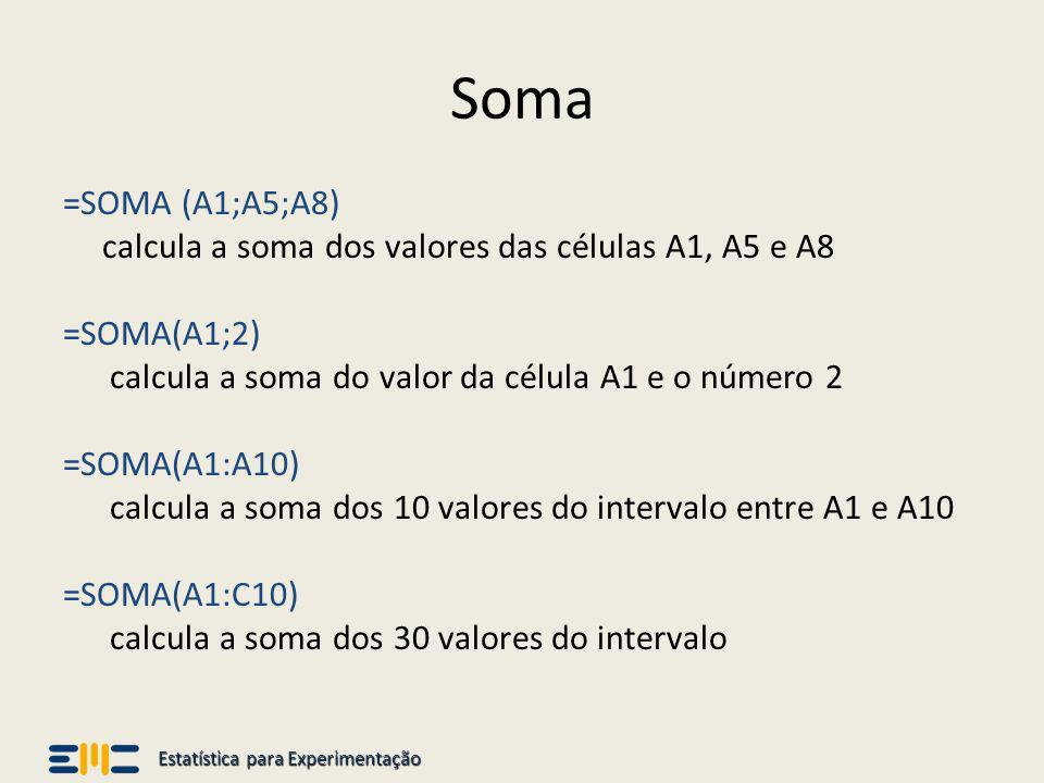 Estatística para Experimentação Soma =SOMA (A1;A5;A8) calcula a soma dos valores das células A1, A5 e A8 =SOMA(A1;2) calcula a soma do valor da célula
