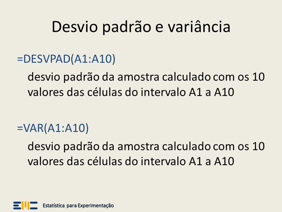 Estatística para Experimentação Desvio padrão e variância =DESVPAD(A1:A10) desvio padrão da amostra calculado com os 10 valores das células do interva
