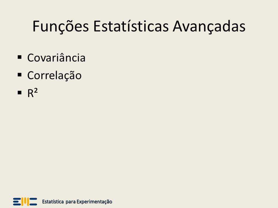 Estatística para Experimentação Funções Estatísticas Avançadas Covariância Correlação R²
