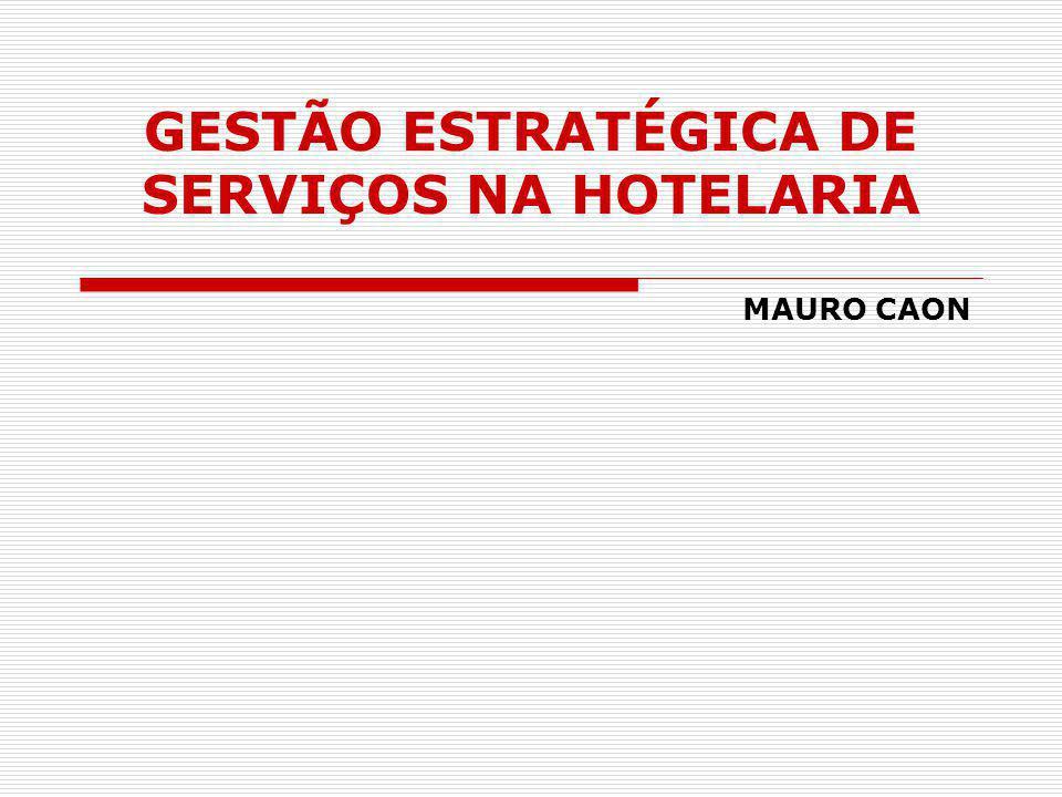 BIBLIOGRAFIA CAON, Mauro. Gestão estratégica de serviços na hotelaria. São Paulo: Atlas. 2008.