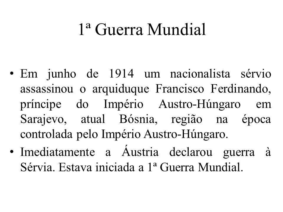 1ª Guerra Mundial Em junho de 1914 um nacionalista sérvio assassinou o arquiduque Francisco Ferdinando, príncipe do Império Austro-Húngaro em Sarajevo, atual Bósnia, região na época controlada pelo Império Austro-Húngaro.