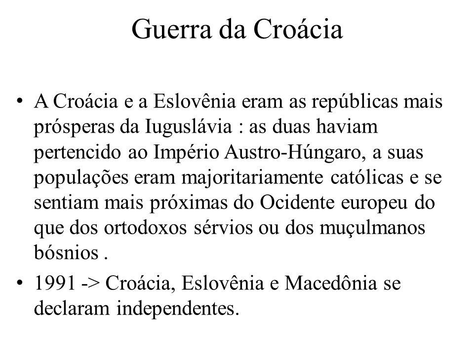 Guerra da Croácia A Croácia e a Eslovênia eram as repúblicas mais prósperas da Iuguslávia : as duas haviam pertencido ao Império Austro-Húngaro, a suas populações eram majoritariamente católicas e se sentiam mais próximas do Ocidente europeu do que dos ortodoxos sérvios ou dos muçulmanos bósnios.