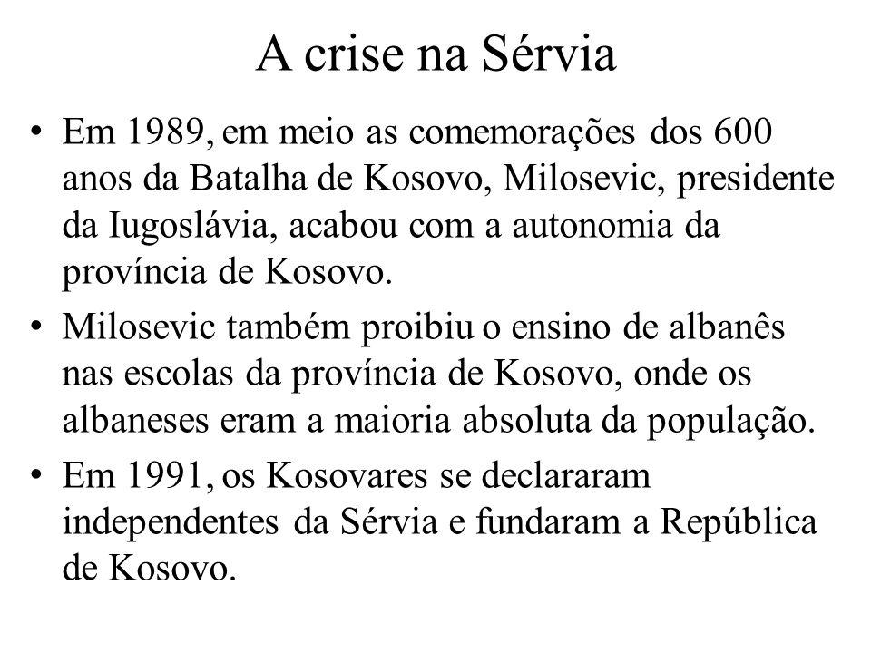 A crise na Sérvia Em 1989, em meio as comemorações dos 600 anos da Batalha de Kosovo, Milosevic, presidente da Iugoslávia, acabou com a autonomia da província de Kosovo.