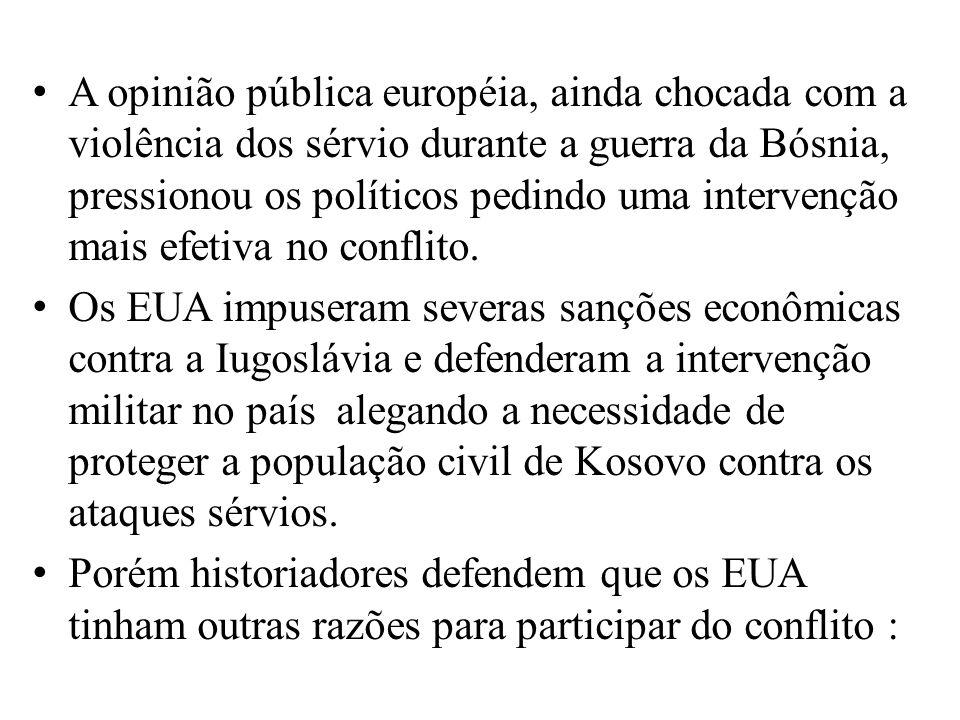A opinião pública européia, ainda chocada com a violência dos sérvio durante a guerra da Bósnia, pressionou os políticos pedindo uma intervenção mais efetiva no conflito.