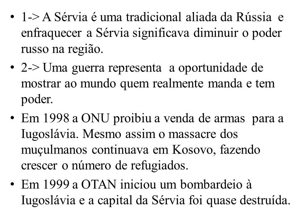 1-> A Sérvia é uma tradicional aliada da Rússia e enfraquecer a Sérvia significava diminuir o poder russo na região.