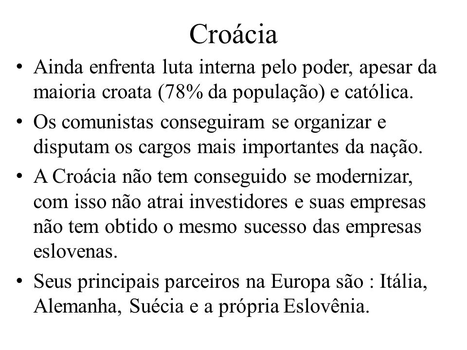 Ainda enfrenta luta interna pelo poder, apesar da maioria croata (78% da população) e católica.