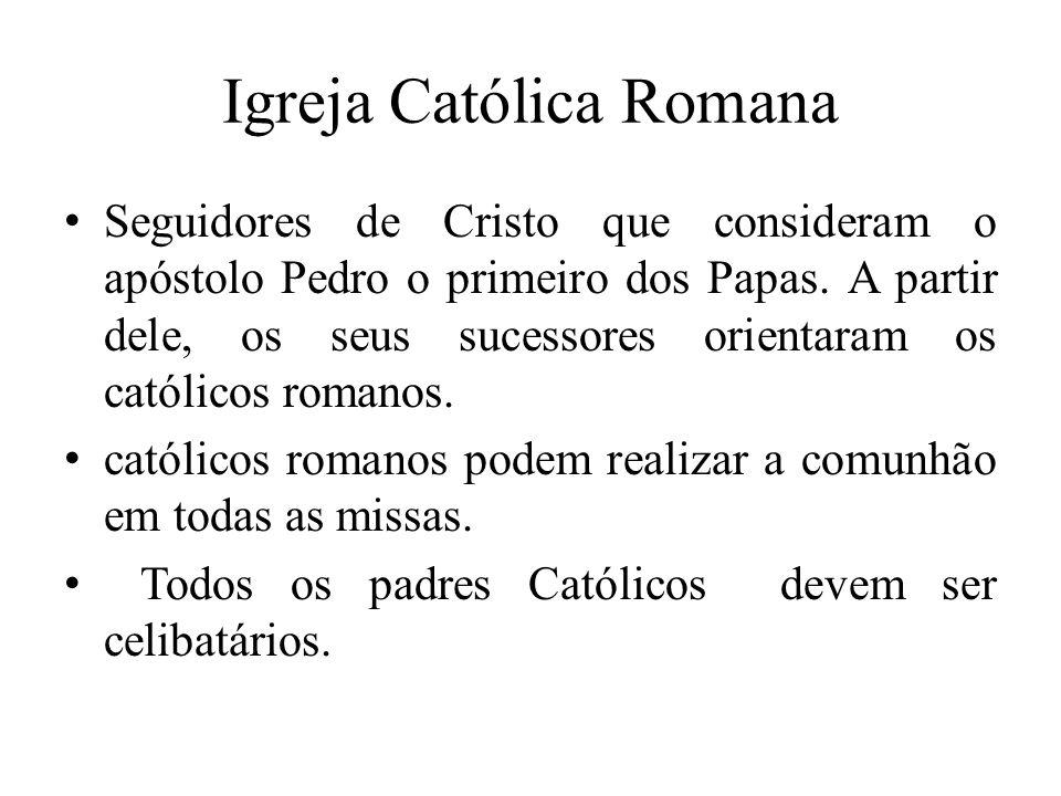Igreja Católica Romana Seguidores de Cristo que consideram o apóstolo Pedro o primeiro dos Papas.