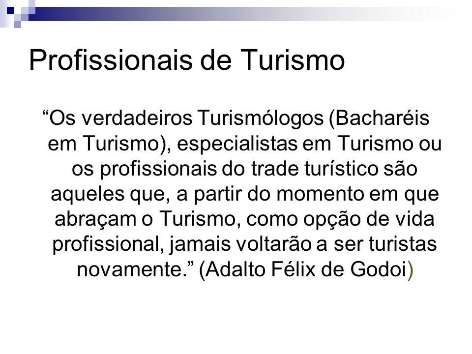 Profissionais de Turismo Os verdadeiros Turismólogos (Bacharéis em Turismo), especialistas em Turismo ou os profissionais do trade turístico são aquel