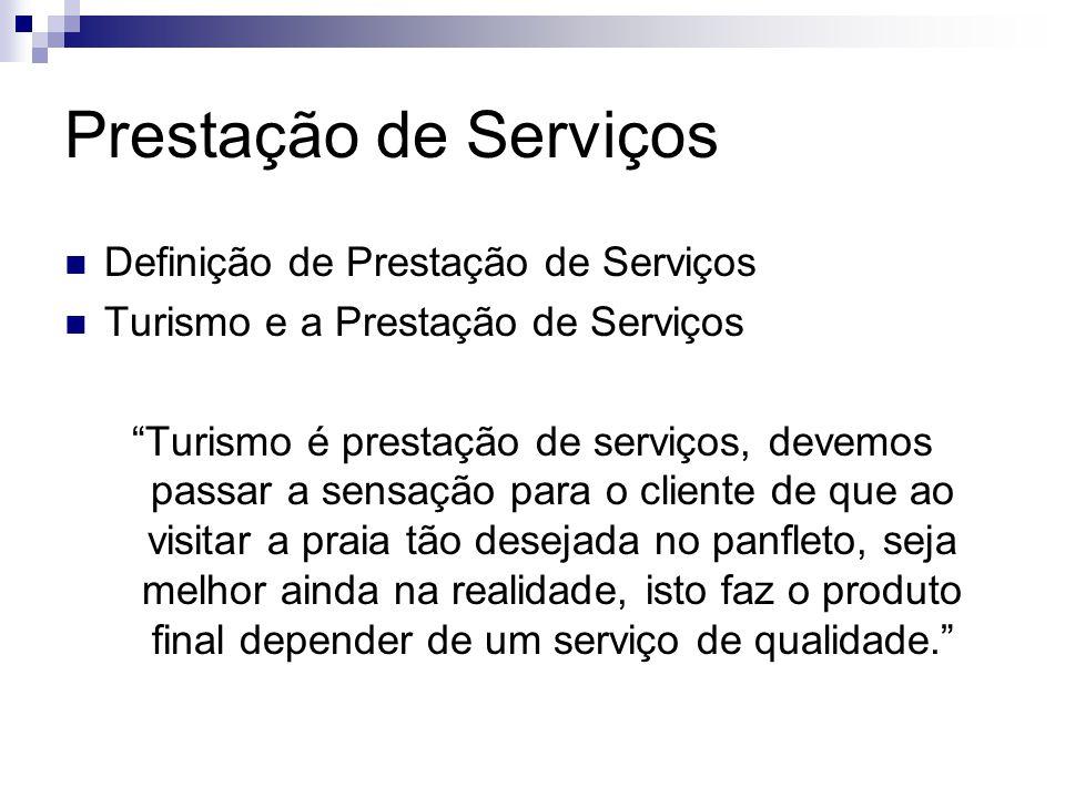 Prestação de Serviços Definição de Prestação de Serviços Turismo e a Prestação de Serviços Turismo é prestação de serviços, devemos passar a sensação