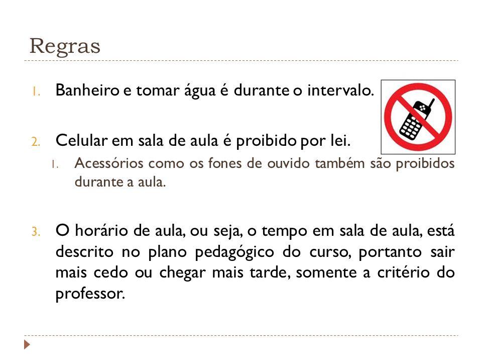 Regras 1. Banheiro e tomar água é durante o intervalo. 2. Celular em sala de aula é proibido por lei. 1. Acessórios como os fones de ouvido também são