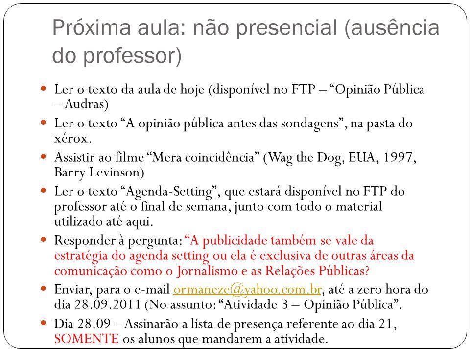 Próxima aula: não presencial (ausência do professor) Ler o texto da aula de hoje (disponível no FTP – Opinião Pública – Audras) Ler o texto A opinião