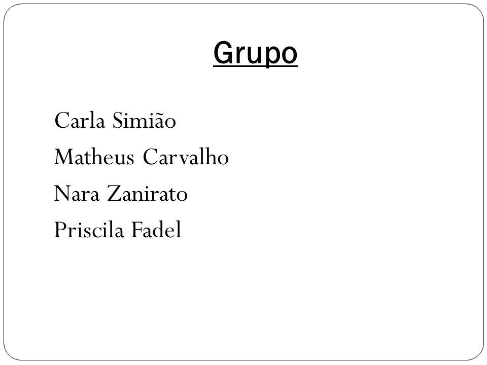 Grupo Carla Simião Matheus Carvalho Nara Zanirato Priscila Fadel