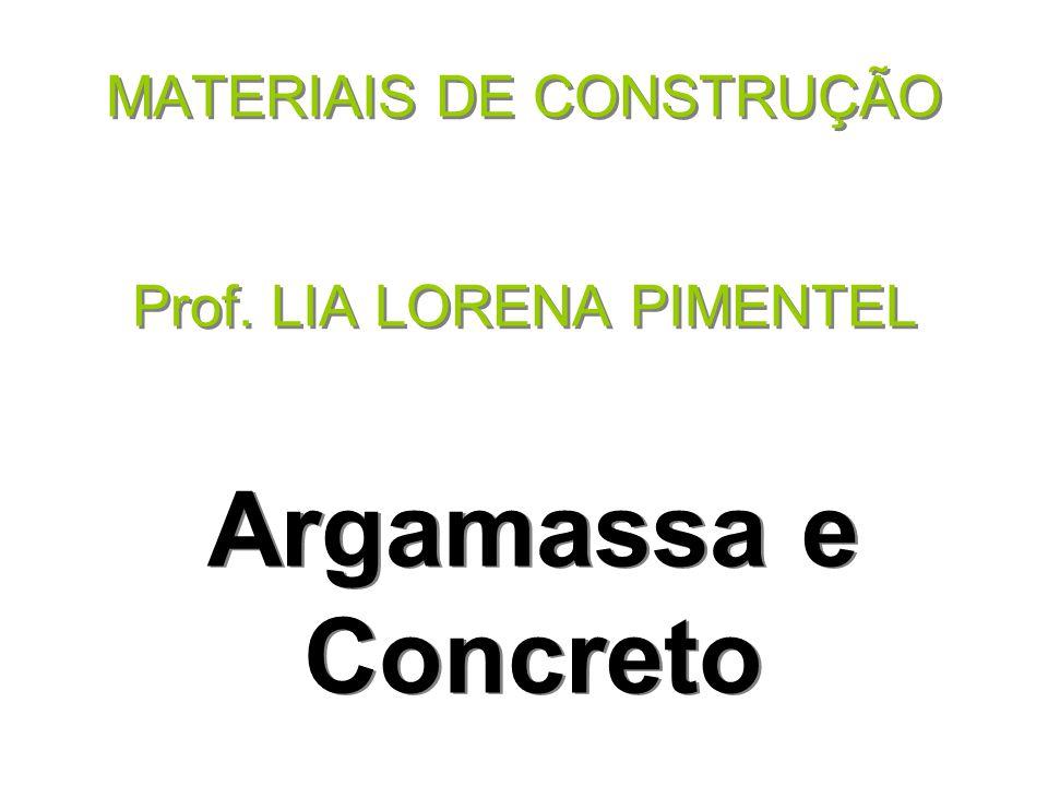 MATERIAIS DE CONSTRUÇÃO Prof. LIA LORENA PIMENTEL Argamassa e Concreto