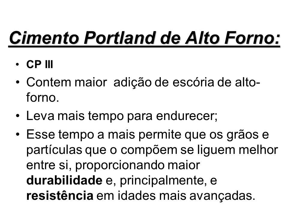 Cimento Portland de Alto Forno: CP III Contem maior adição de escória de alto- forno. Leva mais tempo para endurecer; Esse tempo a mais permite que os