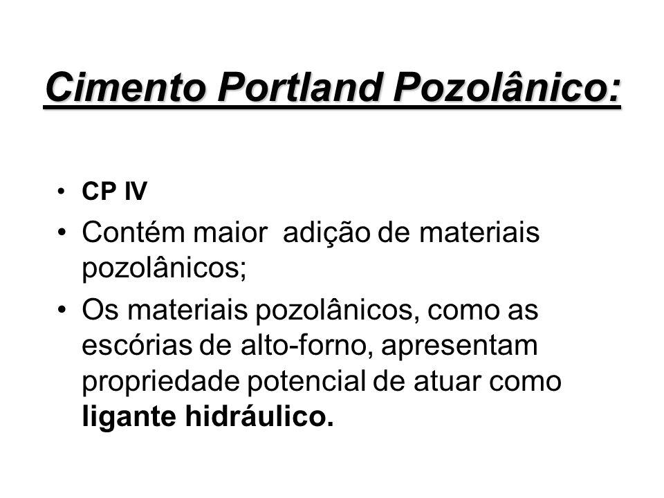 Cimento Portland Pozolânico: CP IV Contém maior adição de materiais pozolânicos; Os materiais pozolânicos, como as escórias de alto-forno, apresentam
