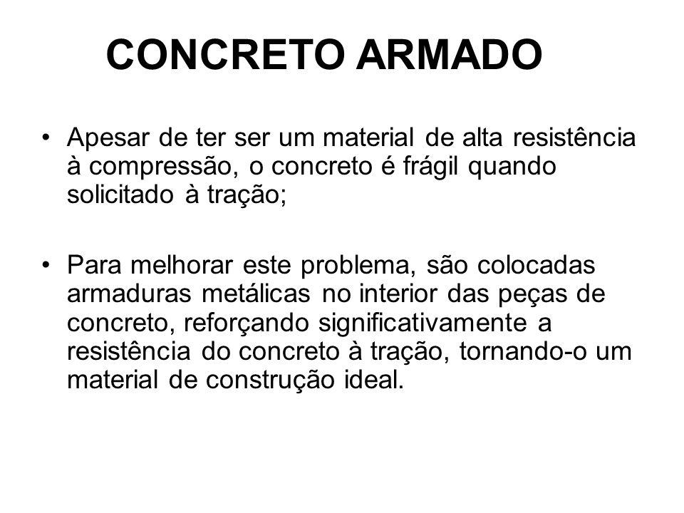 CONCRETO ARMADO Apesar de ter ser um material de alta resistência à compressão, o concreto é frágil quando solicitado à tração; Para melhorar este pro