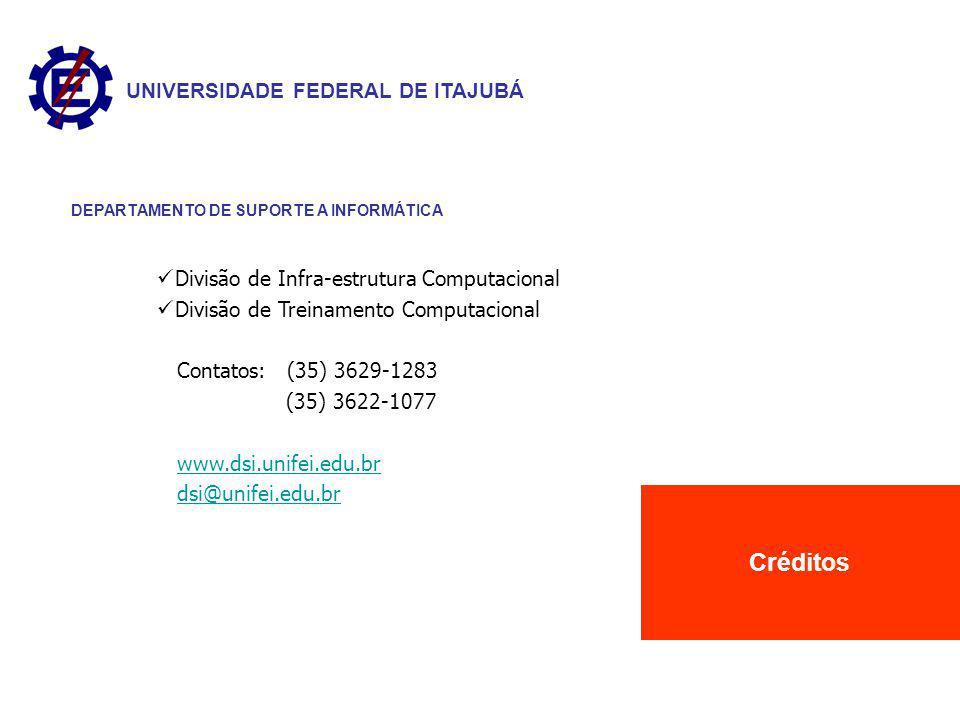 UNIVERSIDADE FEDERAL DE ITAJUBÁ DEPARTAMENTO DE SUPORTE A INFORMÁTICA Créditos Divisão de Infra-estrutura Computacional Divisão de Treinamento Computacional Contatos: (35) 3629-1283 (35) 3622-1077 www.dsi.unifei.edu.br dsi@unifei.edu.br UNIVERSIDADE FEDERAL DE ITAJUBÁ DEPARTAMENTO DE SUPORTE A INFORMÁTICA