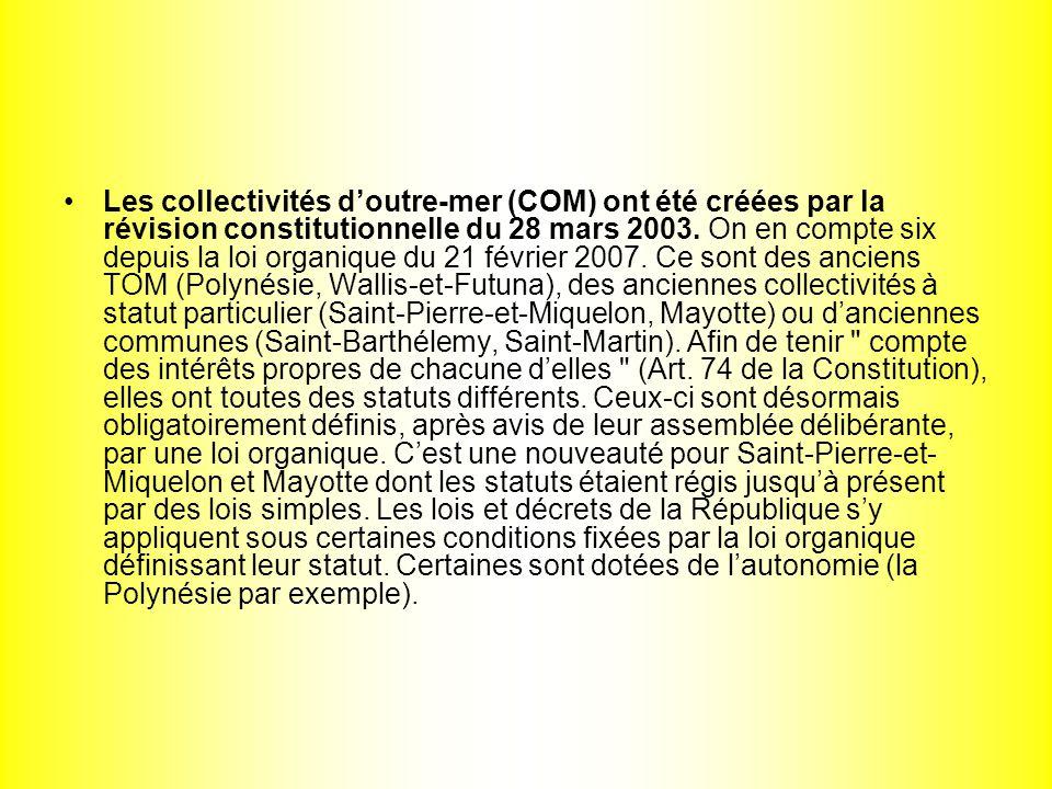 Les collectivités doutre-mer (COM) ont été créées par la révision constitutionnelle du 28 mars 2003. On en compte six depuis la loi organique du 21 fé