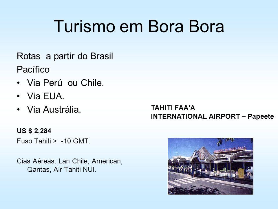 Turismo em Bora Bora Rotas a partir do Brasil Pacífico Via Perú ou Chile. Via EUA. Via Austrália. US $ 2,284 Fuso Tahiti > -10 GMT. Cias Aéreas: Lan C
