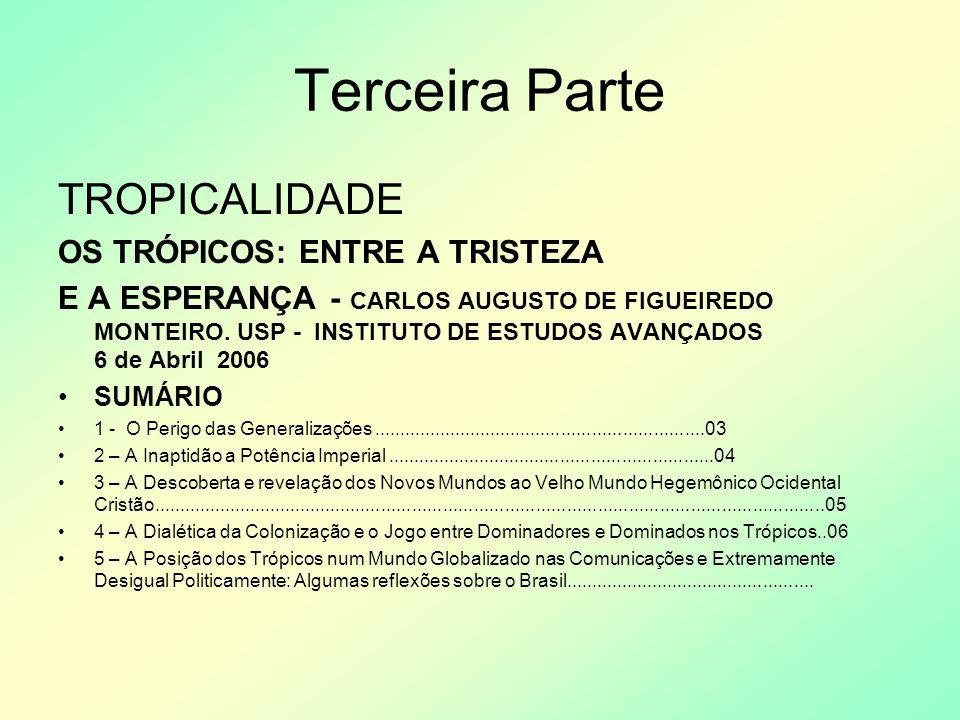 Terceira Parte TROPICALIDADE OS TRÓPICOS: ENTRE A TRISTEZA E A ESPERANÇA - CARLOS AUGUSTO DE FIGUEIREDO MONTEIRO. USP - INSTITUTO DE ESTUDOS AVANÇADOS