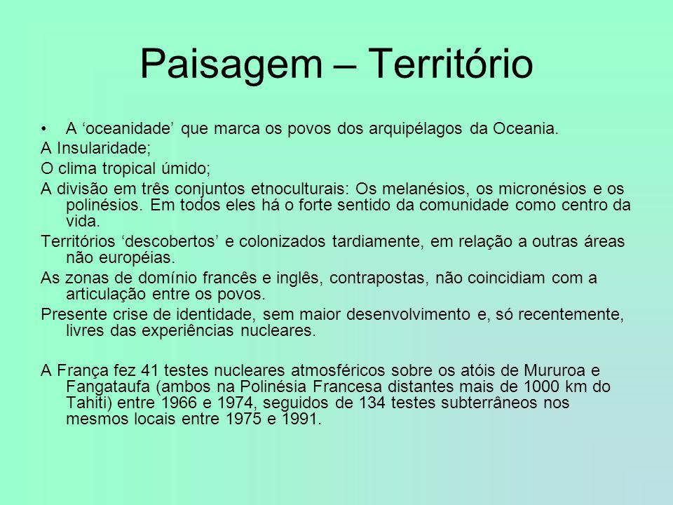 Paisagem – Território A oceanidade que marca os povos dos arquipélagos da Oceania. A Insularidade; O clima tropical úmido; A divisão em três conjuntos