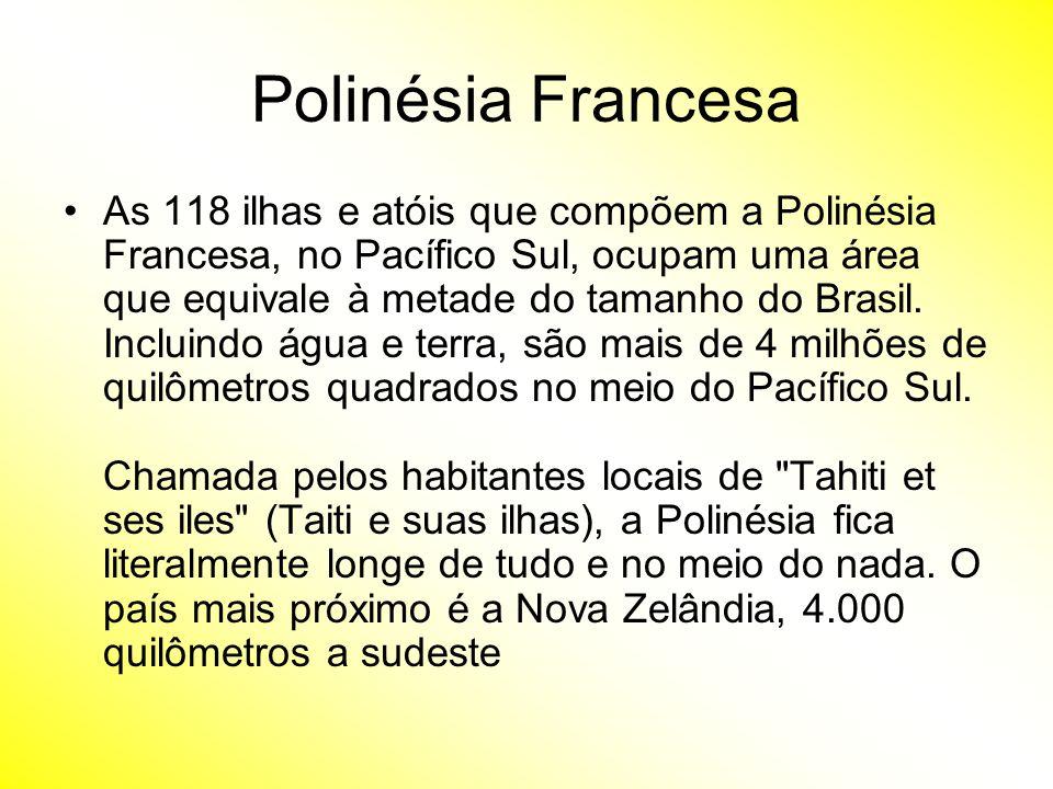 Polinésia Francesa As 118 ilhas e atóis que compõem a Polinésia Francesa, no Pacífico Sul, ocupam uma área que equivale à metade do tamanho do Brasil.