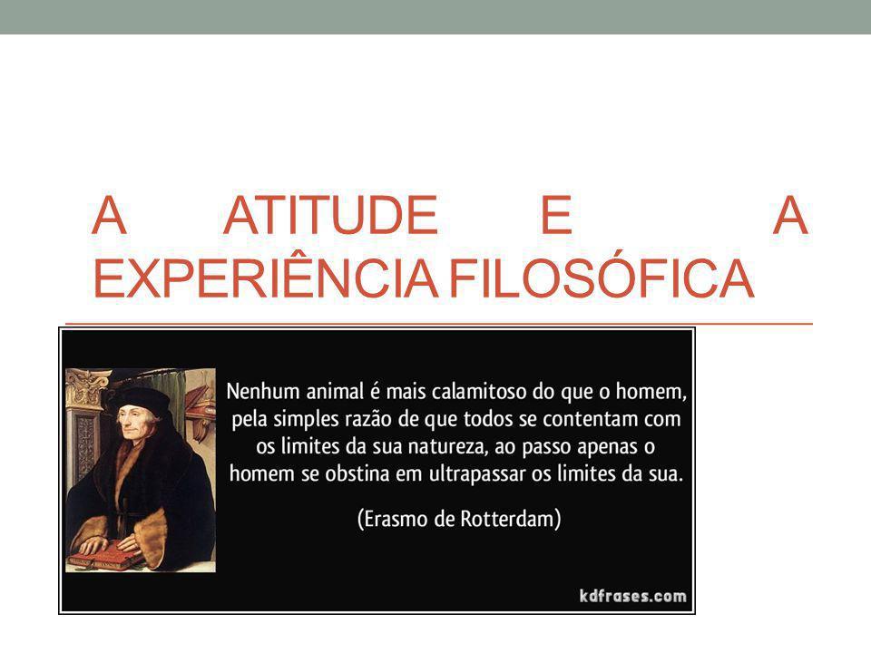 A ATITUDE E A EXPERIÊNCIA FILOSÓFICA