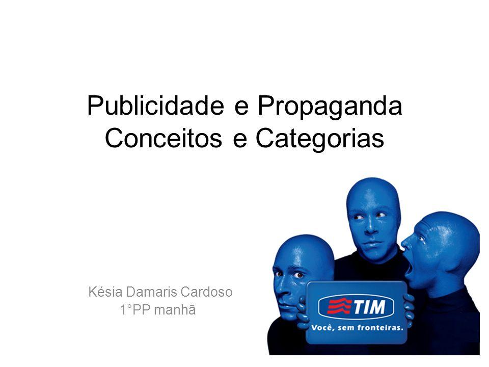 Publicidade e Propaganda Conceitos e Categorias Késia Damaris Cardoso 1°PP manhã