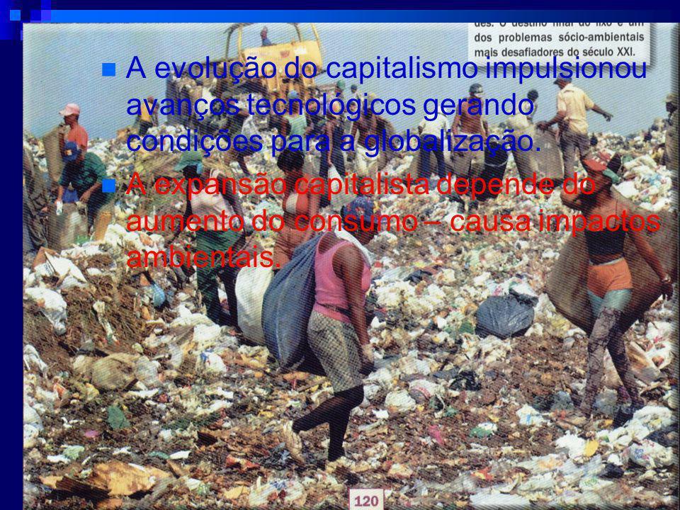 A evolução do capitalismo impulsionou avanços tecnológicos gerando condições para a globalização. A expansão capitalista depende do aumento do consumo