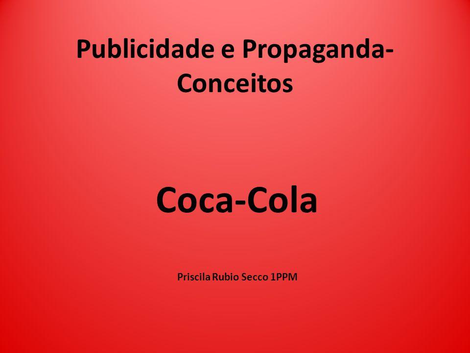Publicidade e Propaganda- Conceitos Coca-Cola Priscila Rubio Secco 1PPM