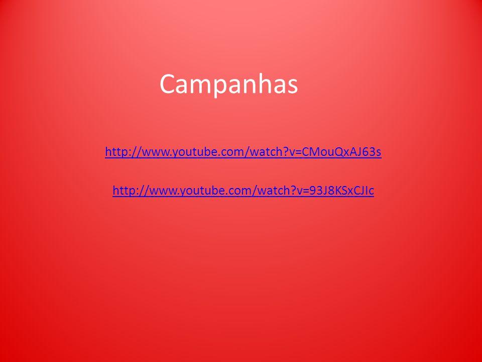 Campanhas http://www.youtube.com/watch?v=CMouQxAJ63s http://www.youtube.com/watch?v=93J8KSxCJIc