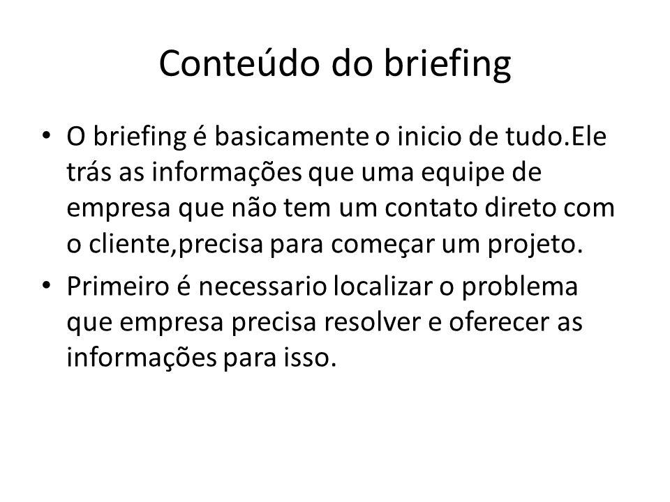 Conteúdo do briefing O briefing é basicamente o inicio de tudo.Ele trás as informações que uma equipe de empresa que não tem um contato direto com o c