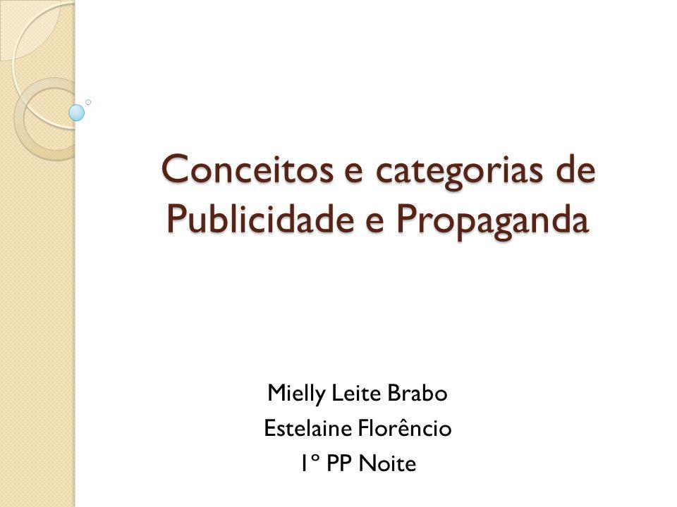Conceitos e categorias de Publicidade e Propaganda Mielly Leite Brabo Estelaine Florêncio 1º PP Noite