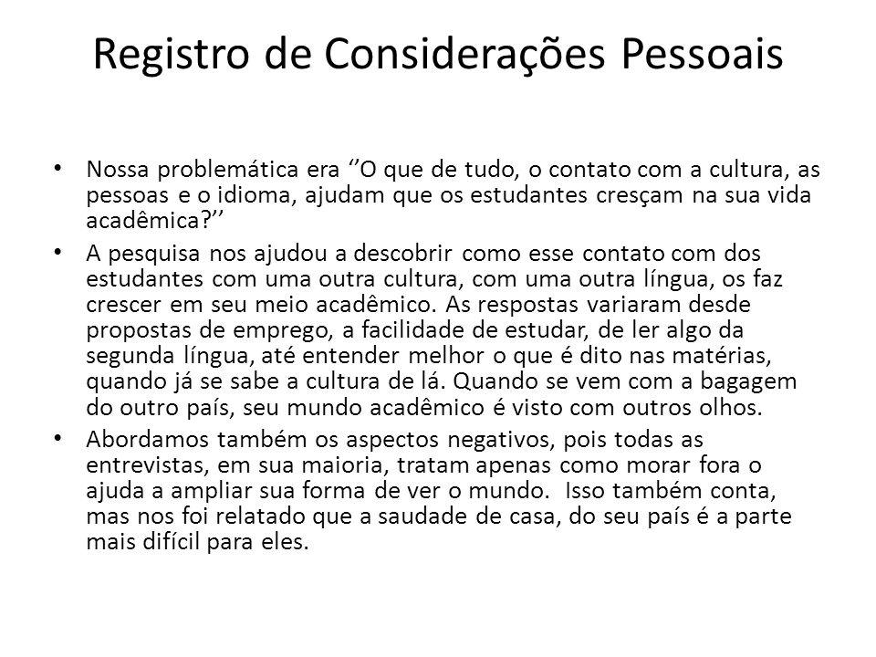 Registro de Considerações Pessoais Nossa problemática era O que de tudo, o contato com a cultura, as pessoas e o idioma, ajudam que os estudantes cres