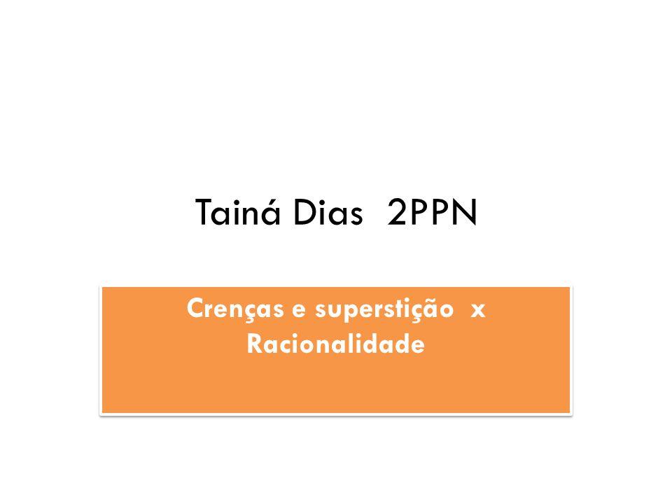 Tainá Dias 2PPN Crenças e superstição x Racionalidade