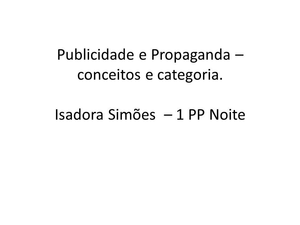 Publicidade e Propaganda – conceitos e categoria. Isadora Simões – 1 PP Noite