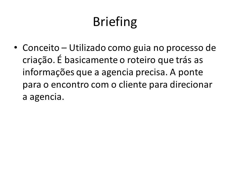 Briefing Conceito – Utilizado como guia no processo de criação. É basicamente o roteiro que trás as informações que a agencia precisa. A ponte para o