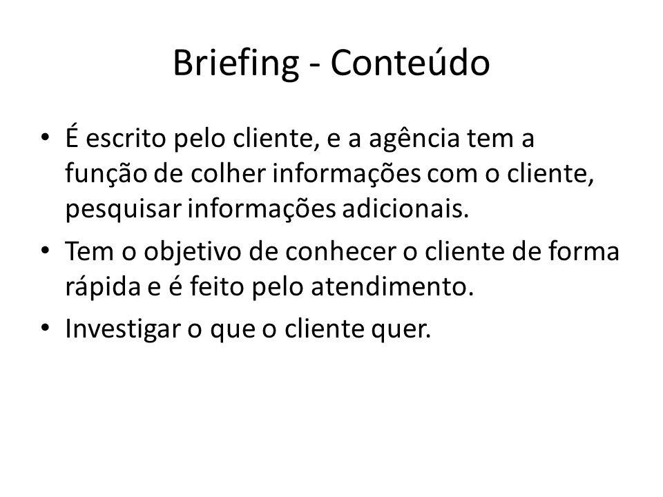 Briefing - Conteúdo É escrito pelo cliente, e a agência tem a função de colher informações com o cliente, pesquisar informações adicionais. Tem o obje