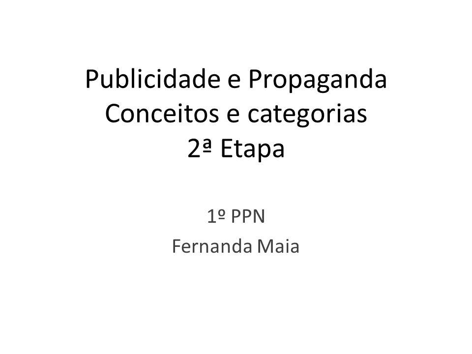 Publicidade e Propaganda Conceitos e categorias 2ª Etapa 1º PPN Fernanda Maia